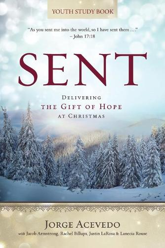 Sent - Youth Study Book: Delivering the Gift of Hope at Christmas (Paperback)