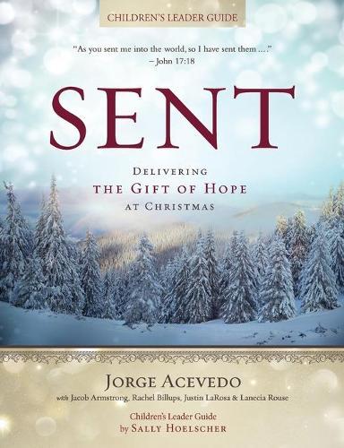 Sent - Children's Leader Guide: Delivering the Gift of Hope at Christmas (Paperback)