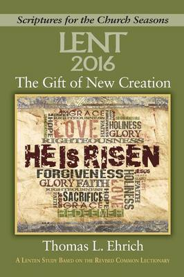 The Gift of New Creation: A Lenten Study Based on the Revised Common Lectionary (Paperback)