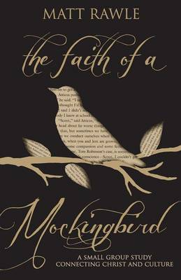 The Faith of a Mockingbird: A Small Group Study Connecting Christ and Culture (Paperback)
