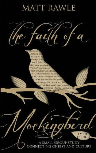 The Faith of a Mockingbird - Leader Guide: A Small Group Study Connecting Christ and Culture (Paperback)
