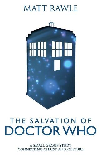 The Salvation of Doctor Who: A Small Group Study Connecting Christ and Culture (Paperback)