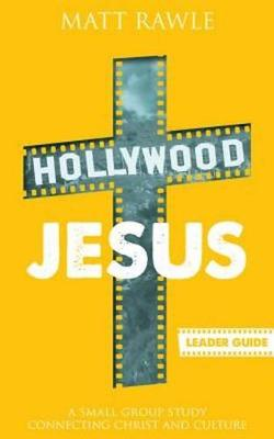 Hollywood Jesus - Leader Guide: A Small Group Study Connecting Christ and Culture (Paperback)
