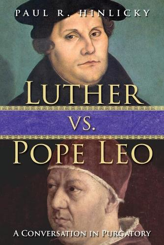 Luther vs. Pope Leo: A Conversation in Purgatory (Paperback)