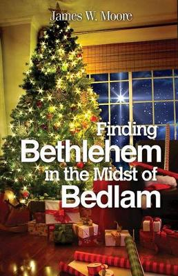 Finding Bethlehem in the Midst of Bedlam: An Advent Study (Paperback)