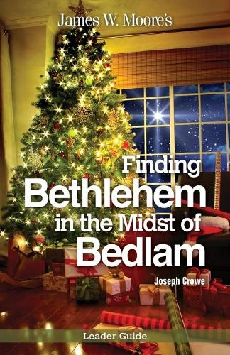 Finding Bethlehem in the Midst of Bedlam Leader Guide: An Advent Study (Paperback)