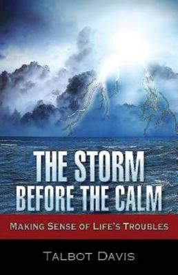 The Storm Before the Calm: Making Sense of Life's Troubles (Paperback)