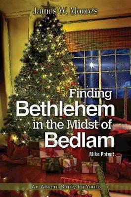 Finding Bethlehem in the Midst of Bedlam: An Advent Study for Youth (Paperback)