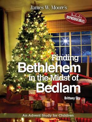 Finding Bethlehem in the Midst of Bedlam: An Advent Study for Children (Paperback)