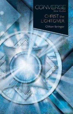 Converge Bible Studies: Christ the Lightgiver (Paperback)