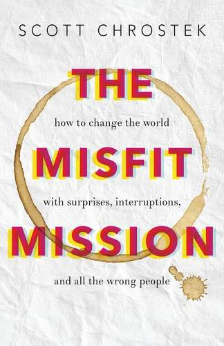 The Misfit Mission: How to Change the World with Surprises, Interruptions, and All the Wrong People (Paperback)