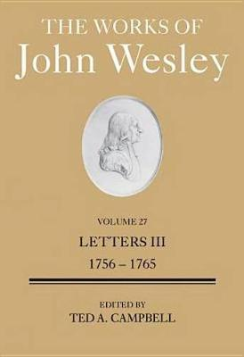 The Works of John Wesley Volume 27: volume 27: Letters III (1756-1765) (Hardback)
