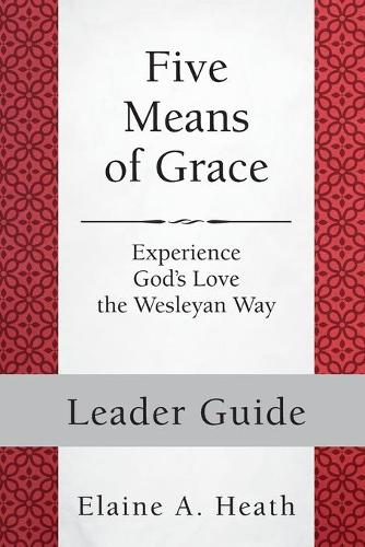 Five Means of Grace: Leader Guide: Experience God's Love the Wesleyan Way - Five Means of Grace (Paperback)