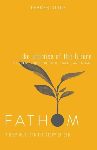 Fathom Bible Studies: The Promise of the Future Leader Guide: A Deep Dive Into the Story of God - Fathom Bible Studies (Paperback)