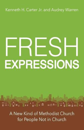 Fresh Expressions: A New Kind of Methodist Church for People Not in Church (Paperback)