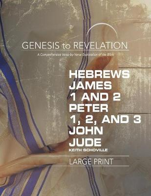 Genesis to Revelation: Hebrews, James, 1-2 Peter, 1,2,3 John, Jude Participant Book [large Print]: A Comprehensive Verse-By-Verse Exploration of the Bible - Genesis to Revelation (Paperback)