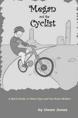Megan and the Cyclist: A Spirit Guide, A Ghost Tiger and One Scary Mother! (Paperback)
