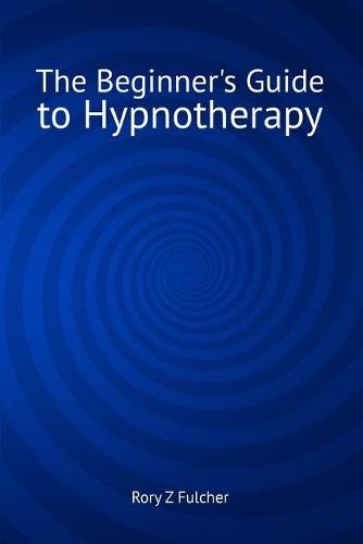 The Beginner's Guide to Hypnotherapy (Paperback)