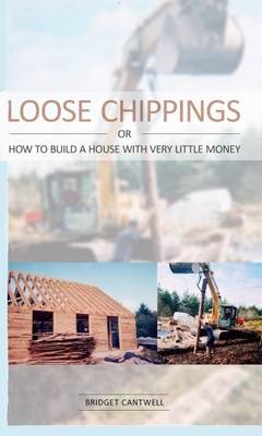 Loose Chippings or How to Build a House with Very Little Money (Paperback)
