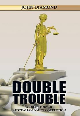 Double Trouble: A True Story of Australian Police Corruption (Hardback)