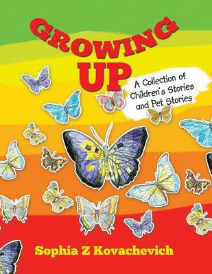 Growing Up: A Collection of Children's Stories and Pet Stories (Paperback)