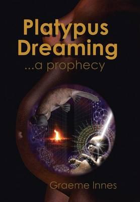 Platypus Dreaming: ... a Prophecy (Hardback)