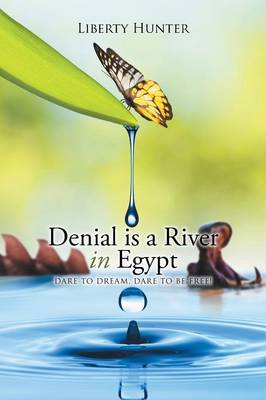 Denial is a River In Egypt: Dare to dream, Dare to be free! (Paperback)