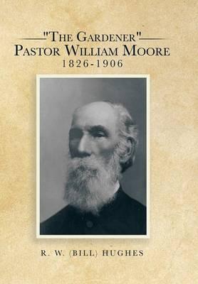 The Gardener Pastor William Moore 1826-1906 (Hardback)