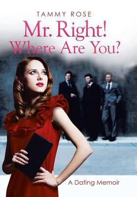 Mr. Right! Where Are You?: A Dating Memoir (Hardback)