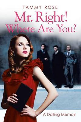 Mr. Right! Where Are You?: A Dating Memoir (Paperback)