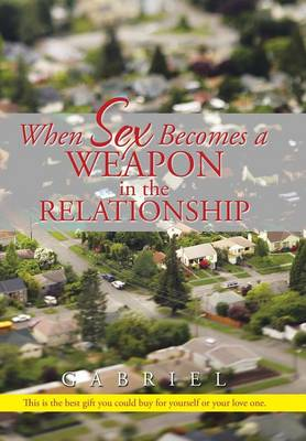 When Sex Becomes a Weapon in the Relationship (Hardback)