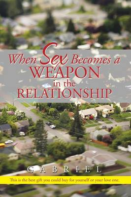 When Sex Becomes a Weapon in the Relationship (Paperback)