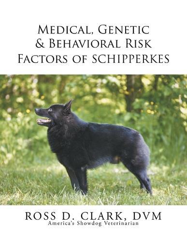 Medical, Genetic & Behavioral Risk Factors of Schipperkes (Paperback)