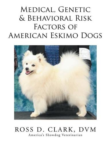 Medical, Genetic & Behavioral Risk Factors of American Eskimo Dogs (Paperback)