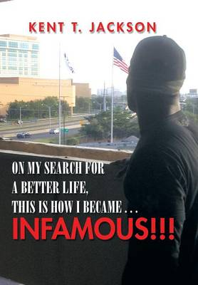On My Search for a Better Life, This Is How I Became . . . Infamous!!!: An Autobiography (Hardback)