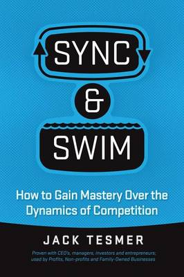 Sync & Swim!: How to Gain Mastery Over the Dynamics of Competition (Paperback)