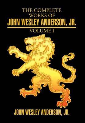 The Complete Works of John Wesley Anderson, Jr. (Hardback)
