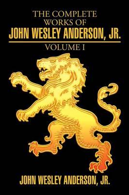 The Complete Works of John Wesley Anderson, Jr. (Paperback)