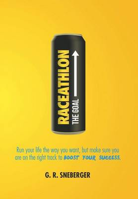 Raceathlon: Run Your Life the Way You Want, But Make Sure You Are on the Right Track to Boost Your Success (Hardback)