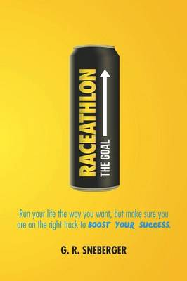 Raceathlon: Run Your Life the Way You Want, But Make Sure You Are on the Right Track to Boost Your Success (Paperback)