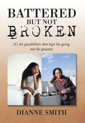 Battered But Not Broken: It's the Possibilities That Kept Her Going Not the Grantees (Hardback)