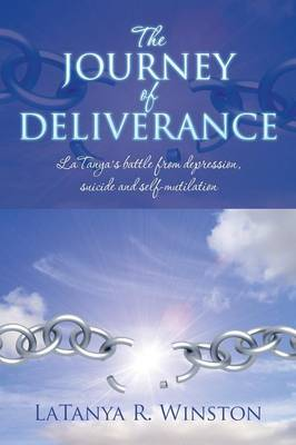 The Journey of Deliverance: Latanya's Battle from Depression, Suicide and Self-Mutilation (Paperback)