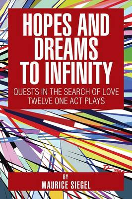 Hopes and Dreams to Infinity: Quests in the Search of Love Twelve One Act Plays (Paperback)