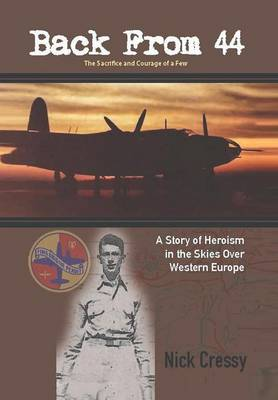 Back from 44 - The Sacrifice and Courage of a Few: A Story of Heroism in the Skies Over Western Europe. (Hardback)