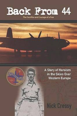 Back from 44 - The Sacrifice and Courage of a Few: A Story of Heroism in the Skies Over Western Europe. (Paperback)