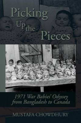 Picking Up the Pieces: 1971 War Babies' Odyssey from Bangladesh to Canada (Paperback)