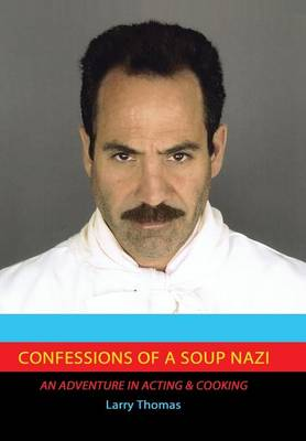 Confessions of a Soup Nazi: An Adventure in Acting and Cooking (Hardback)