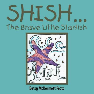 Shish . . .: The Brave Little Starfish (Paperback)