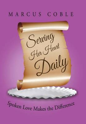 Serving Her Heart Daily: Spoken Love Makes the Difference (Hardback)