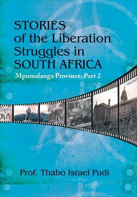 Stories of the Liberation Struggles in South Africa: Mpumalanga Province, Part II (Hardback)